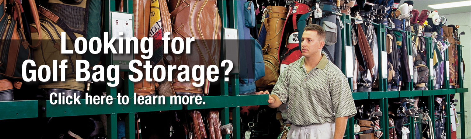 Looking for Golf Bag Storage? Click Here to Learn More.